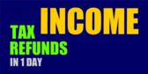 Income Tax Refunds in 1 Day