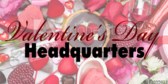 valentines day headquarters we have it all