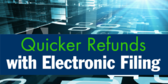 Quicker Refunds With Electronic Filing