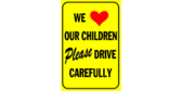 we love our children please drive carefully sign template