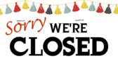 Sorry We're Closed Signs